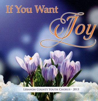 if you want joy CD by the lebanon county youth chorus