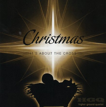 Christmas: It's About the Cross CD by Higher Ground Quartet