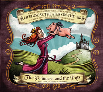 The Princess and the Pigs - Audio Drama CD by Lifehouse Theatre