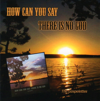 How Can You Say There Is No God CD by The Gospelettes