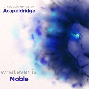 Whatever Is Noble CD/Mp3 by Acapeldridge
