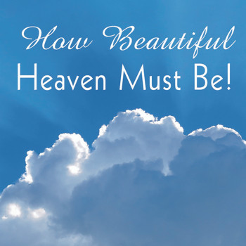 How Beautiful Heaven Must Be CD by Piano Praise