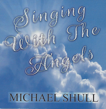Singing With The Angels CD by Michael Shull