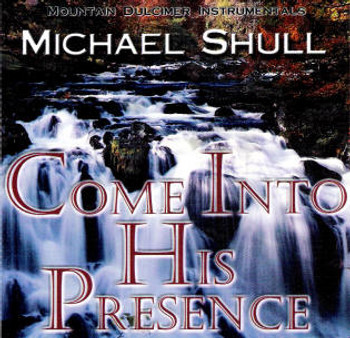 Come Into His Presence CD by Michael Shull