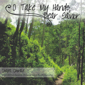 O Take My Hands Dear Savior by Chapel Chorale