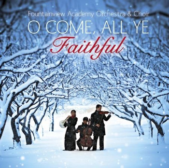 O Come All Ye Faithful CD by Fountainview Academy Orchestra & Choir