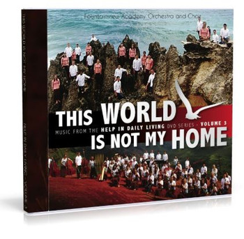 This World Is Not My Home CD by Fountainview Academy Orchestra & Choir