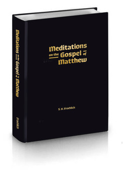Meditations on the Gospel of Matthew by S. H. Froehlich