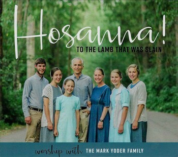 Hosanna! To the Lamb That Was Slain CD by Mark Yoder Family