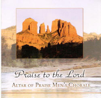 Praise to the Lord CD by Altar of Praise Men's Chorale