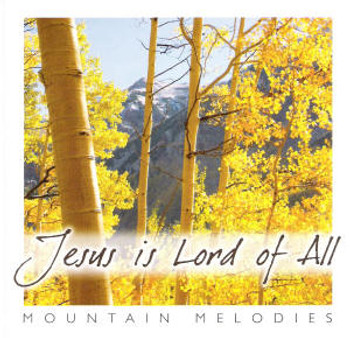 Jesus is Lord Of All CD by Mountain Melodies