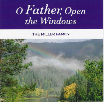 O Father, Open the Windows CD by The Miller Family