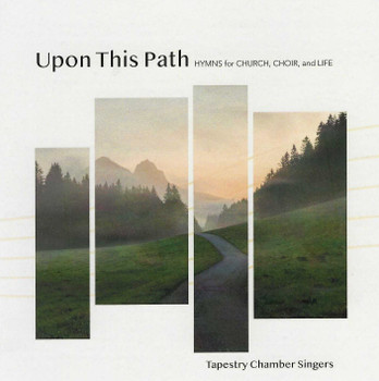 Upon This Path by Tapestry Chamber Singers