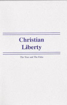 Christian Liberty: The True and the False - Book