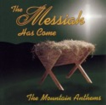 The Messiah Has Come CD/MP3 by Mountain Anthems