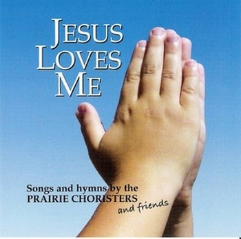 Jesus Loves Me CD/MP3 by Prairie Choristers