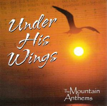Under His Wings CD/MP3 by Mountain Anthems