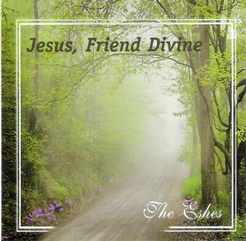 Jesus, Friend Divine CD/MP3 by The Eshes