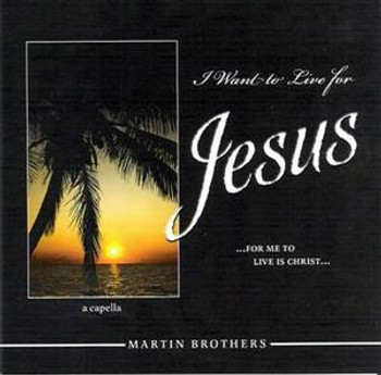 I Want To Live For Jesus CD by Martin Brothers