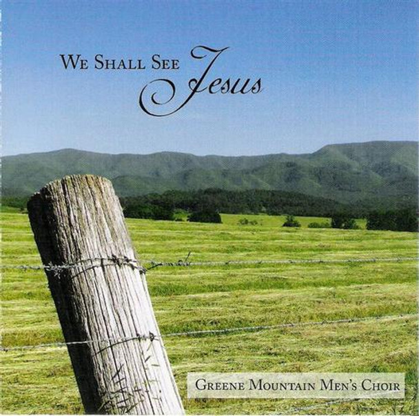 We Shall See Jesus CD by Greene Mountain Men's Choir