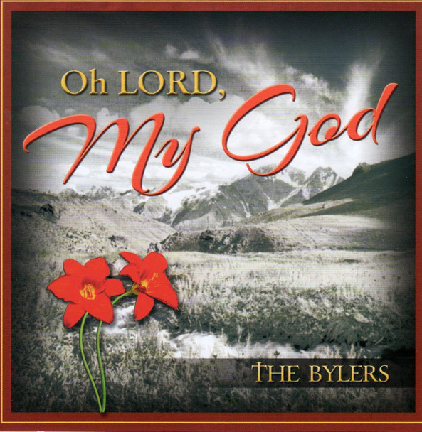 Oh Lord, My God CD by The Bylers