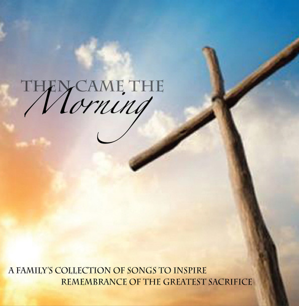 Then Came The Morning CD by Dave Blunier Family