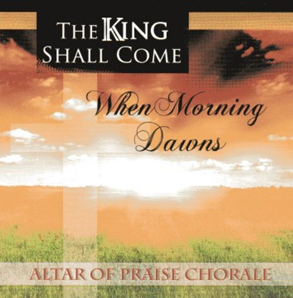 The King Shall Come CD by Altar of Praise Chorale