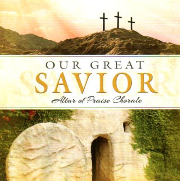 Our Great Savior CD by Altar of Praise Chorale