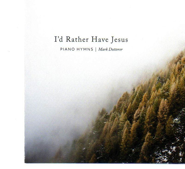 I'd Rather Have Jesus CD by Mark Dotterer