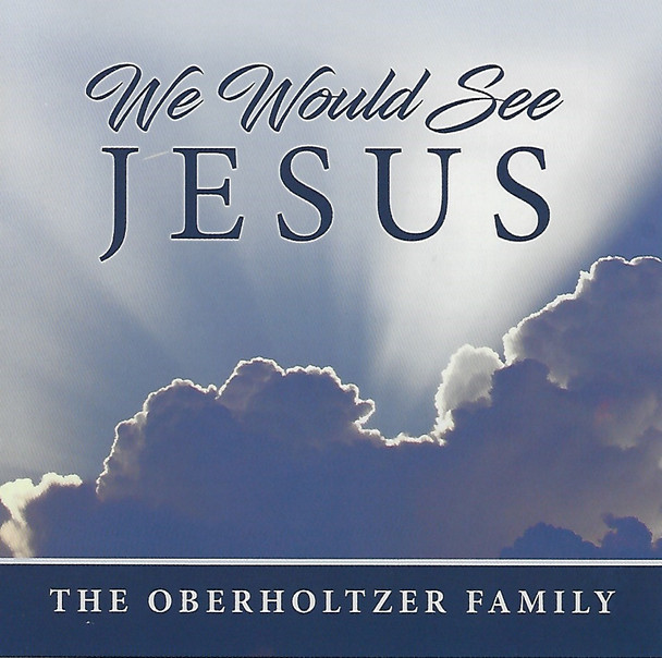 We Would See Jesus CD By Oberholtzer Family
