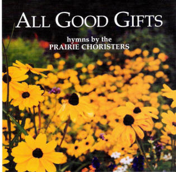 All Good Gifts CD by Prairie Choristers