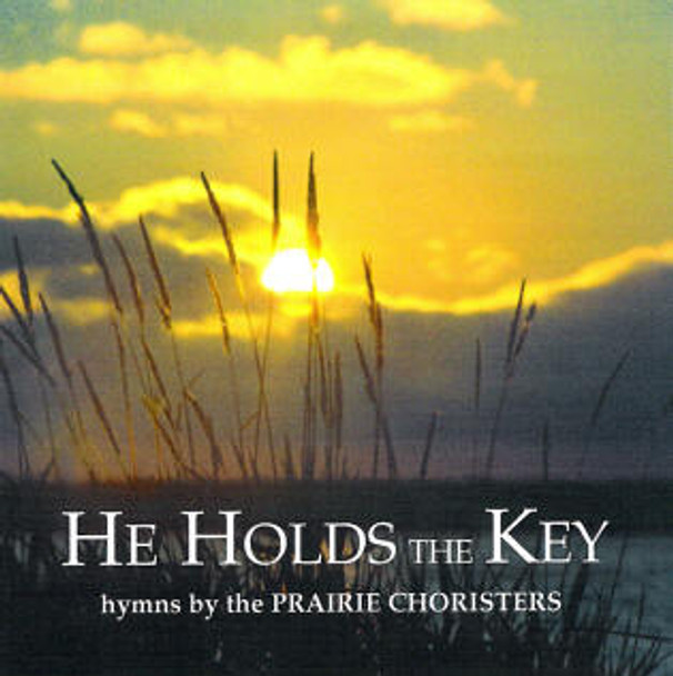 He Holds the Key CD by Prairie Choristers