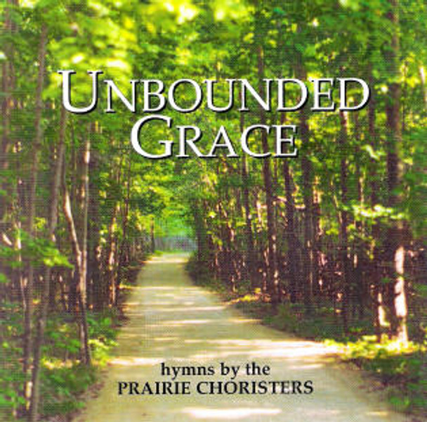 Unbounded Grace CD by Prairie Choristers