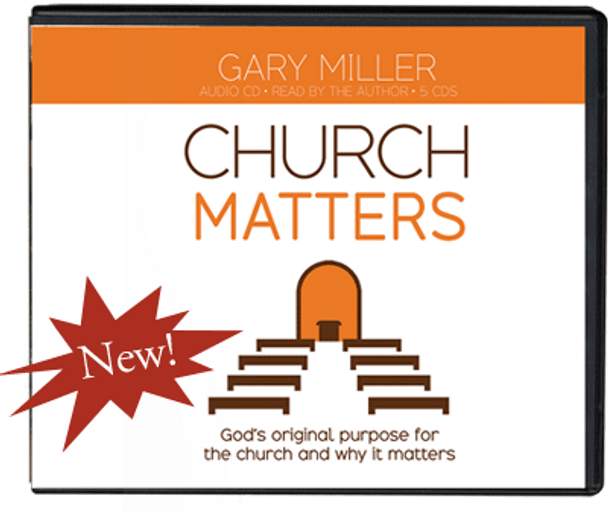 Church Matters: God's Original Purpose for the Church, and Why it Matters - Audio CDS by Gary Miller