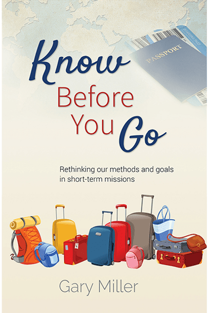 Know Before You Go: Rethinking Our Methods in Short-Term Missions - Book by Gary Miller