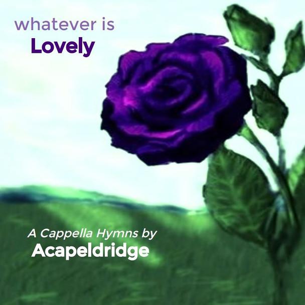 Whatever Is Lovely CD/Mp3 by Acapeldridge (Michael Eldridge)