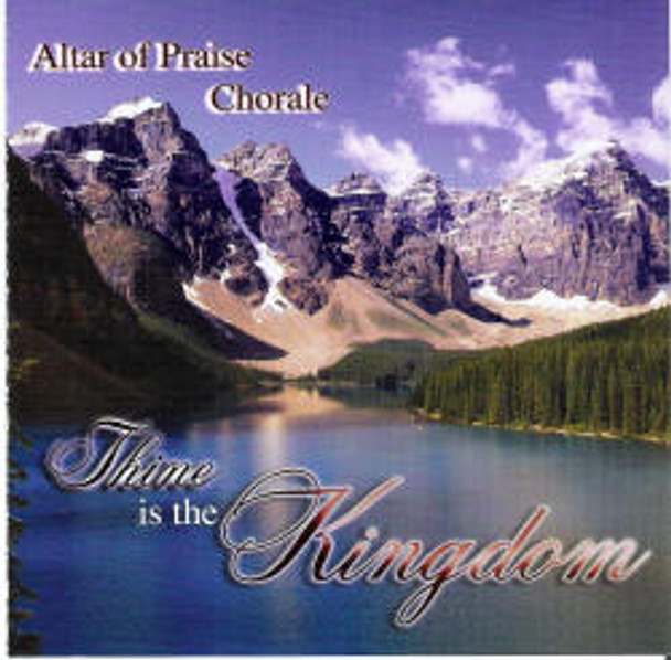 Thine is the Kingdom CD by Altar of Praise Chorale