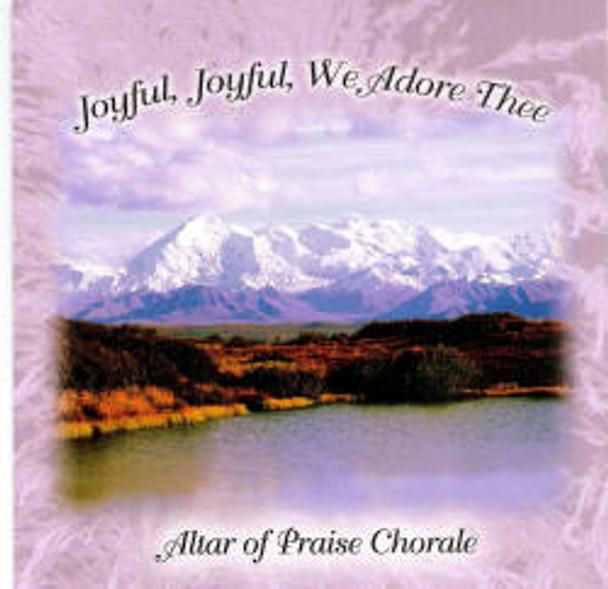 Joyful Joyful We Adore Thee CD by Altar of Praise Chorale