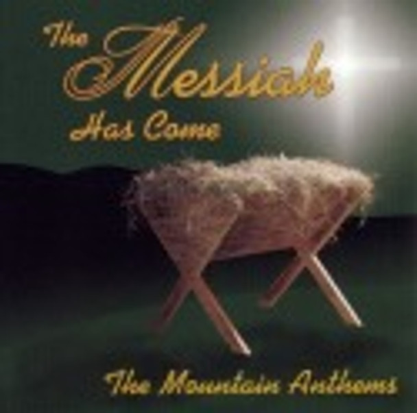 The Messiah Has Come CD by Mountain Anthems