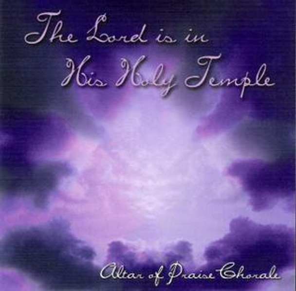 The Lord is in His Holy Temple CD by Altar of Praise Chorale