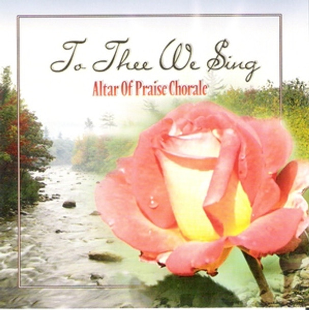 To Thee We Sing CD by Altar of Praise Chorale