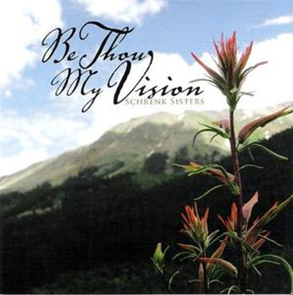 Be Thou My Vision CD/MP3 by Schrenk Sisters