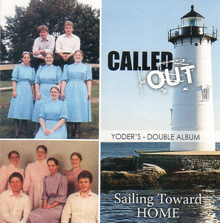 Called Out & Sailing Toward Home by The Yoders