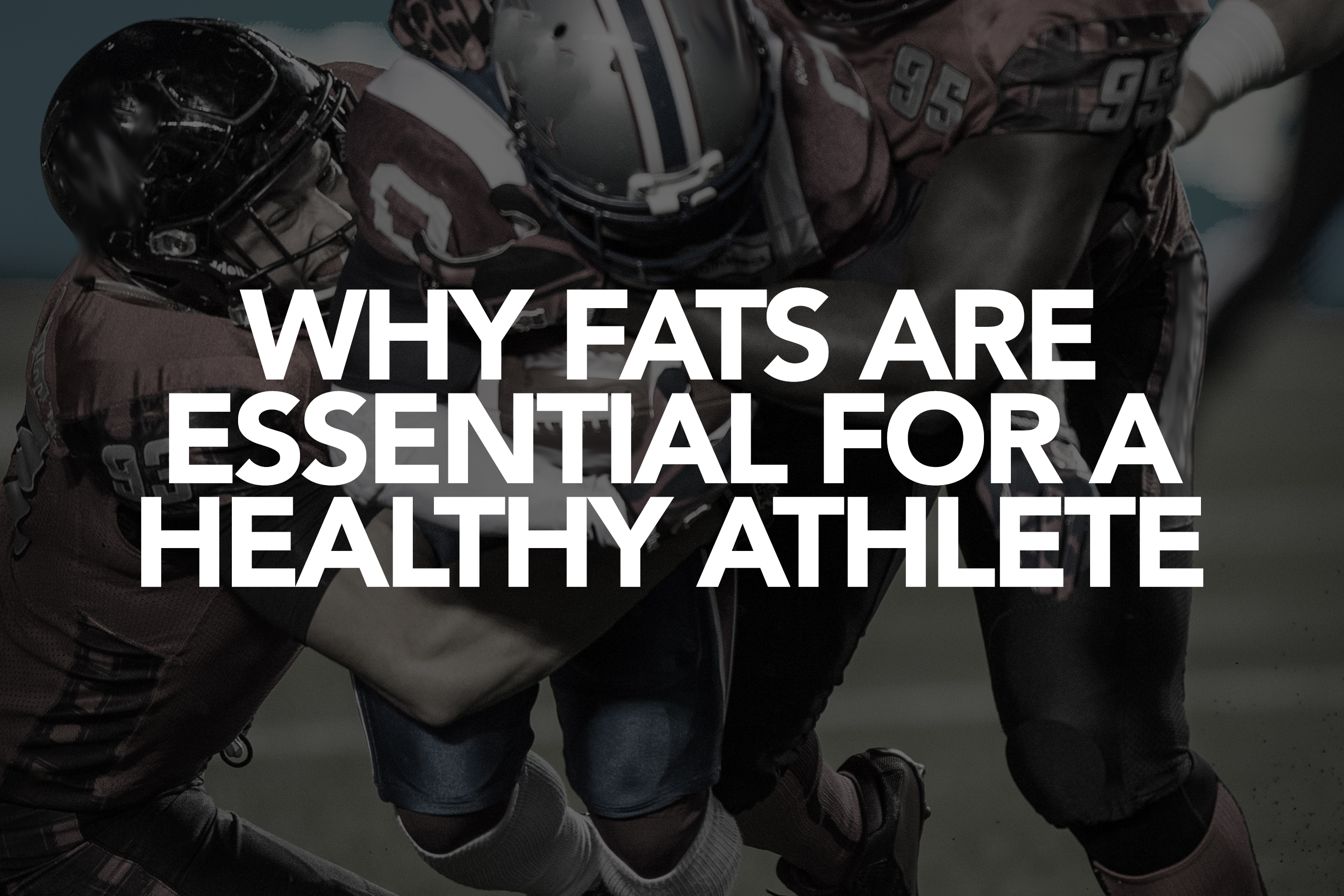 WHY FAT IS ESSENTIAL FOR A HEALTHY ATHLETE