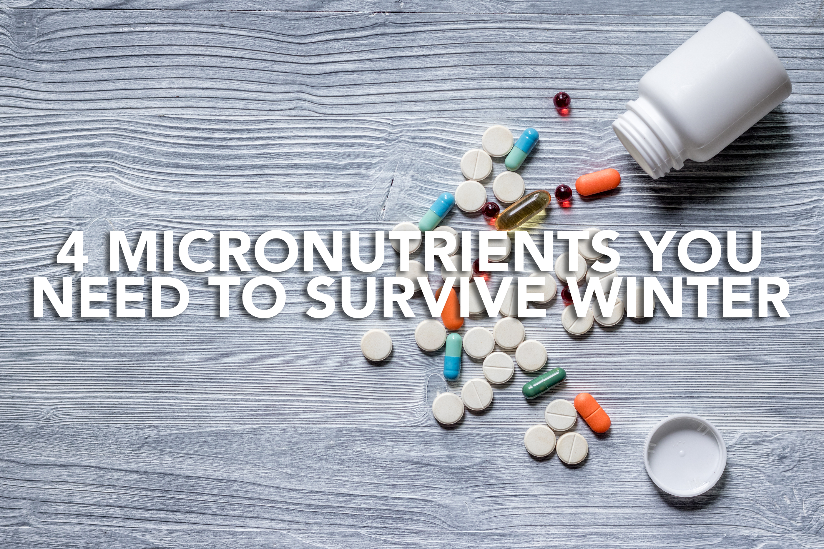 4 Micronutrients You Need to Survive Winter