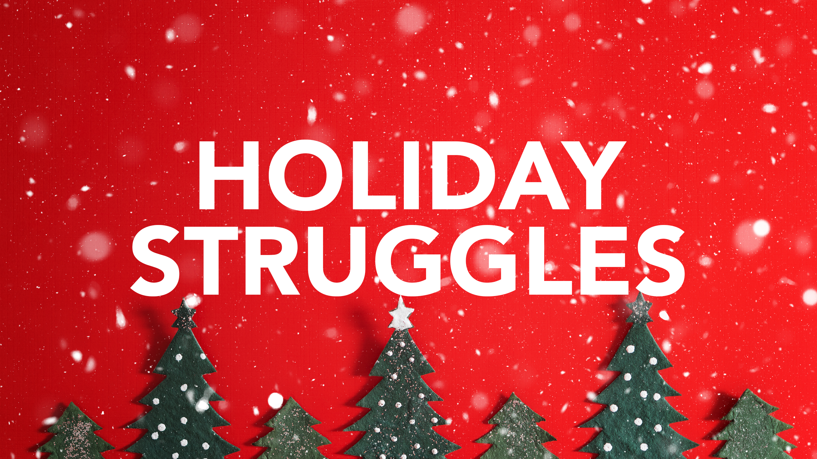 Holiday Struggles
