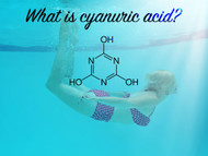 What is Cyanuric Acid and Why You Should Care Before You Jump in The Pool This Summer?