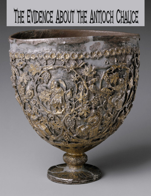 The Evidence About The Antioch Chalice, Paperback Book, 135 Pages, Lots of Pictures and Details