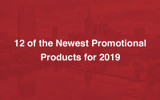 12 of the Newest Promotional Products for 2019