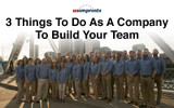 3 Things To Do As A Company To Build Your Team
